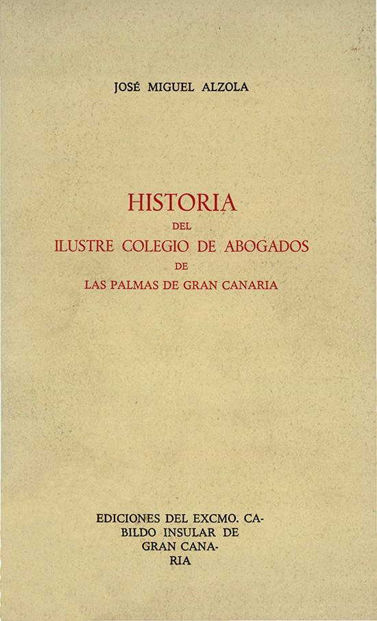 Historia del Ilustre Colegio de Abogados de Las Palmas de Gran Canaria - Jose Miguel Alzola